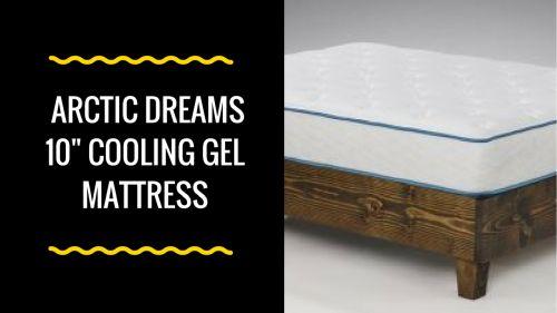 Arctic Dreams 10 Cooling Gel Mattress Mattress Review Center